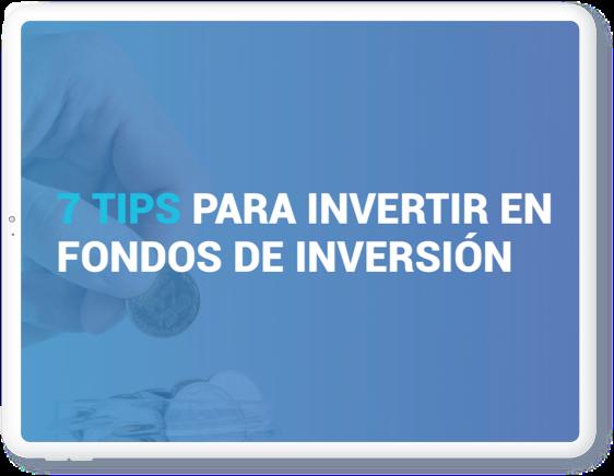 7 tips para invertir en fondos con éxito